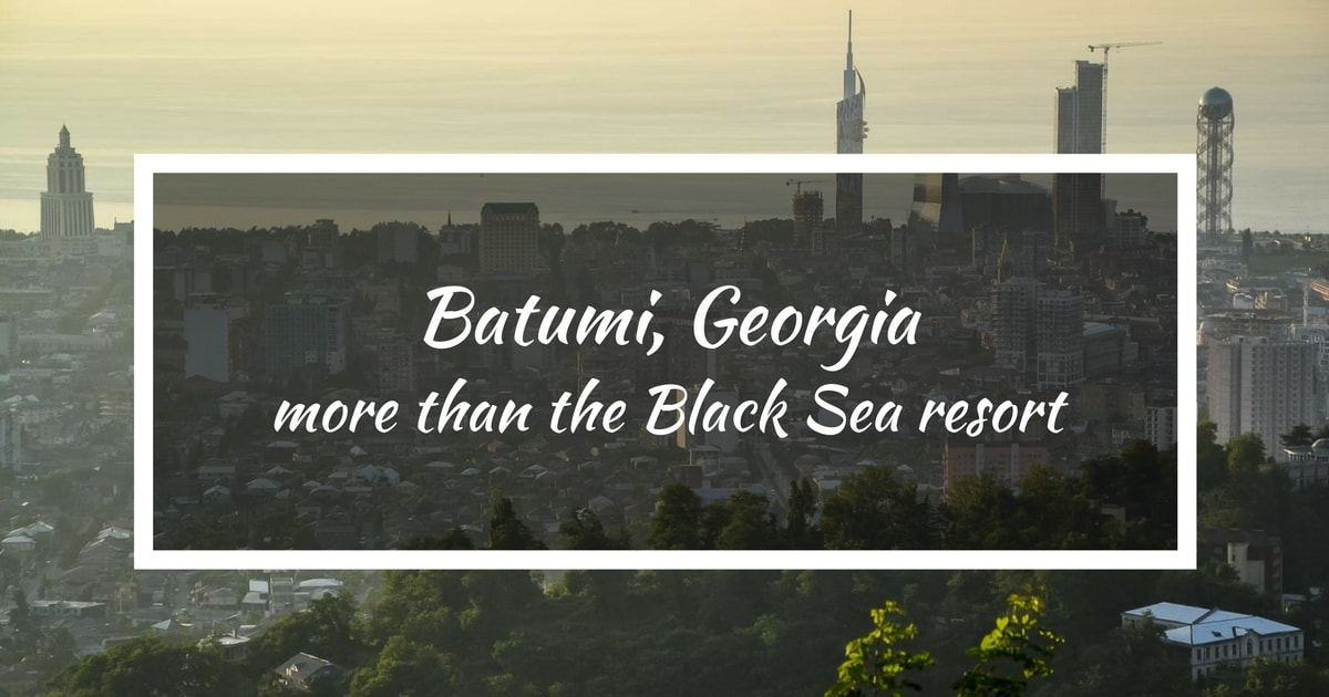 Things to do in Batumi, Georgia - more than just a Black Sea