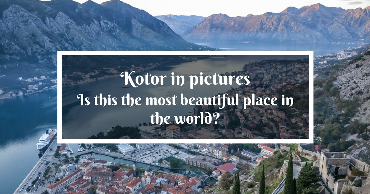 Kotor Pictures Is This The Most Beautiful Place In The World