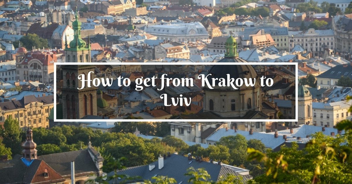Krakow to Lviv - a complete guide how to travel between these cities 737d04bc48a66