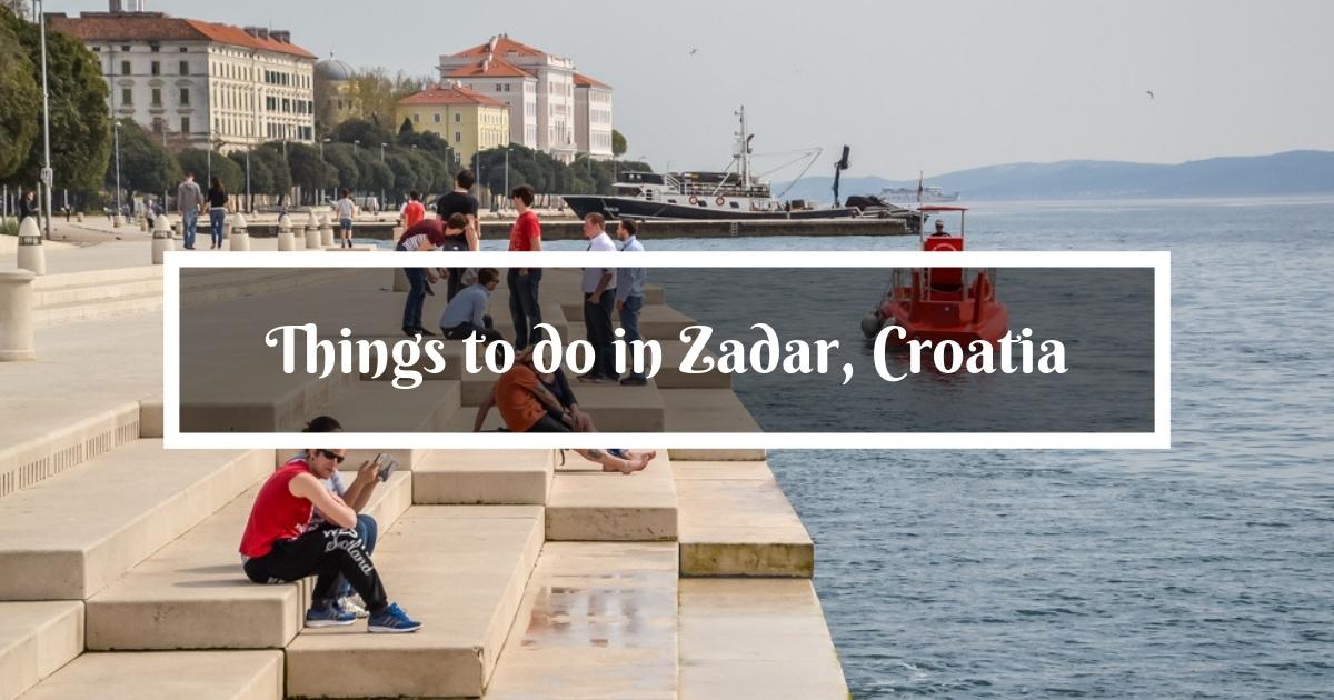 Amazing Things To Do In Zadar Croatia